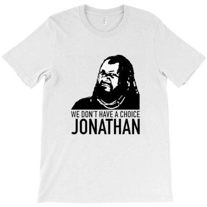 T Pain Vs Lil Jon   We Don't Have A Choice Jonathan T-shirt Designed By Kudeker