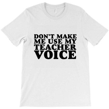 Teacher Voice T-shirt Designed By Kudeker