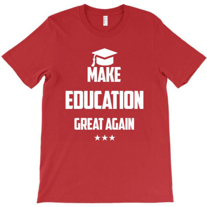 Make Education Great T-shirt Designed By Goesclaudy