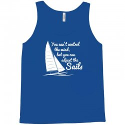 you can't control wind but adjust the sails Tank Top | Artistshot