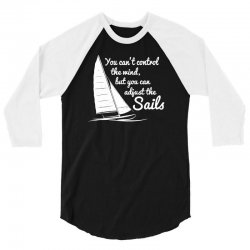 you can't control wind but adjust the sails 3/4 Sleeve Shirt | Artistshot