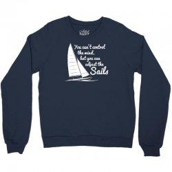 you can't control wind but adjust the sails Crewneck Sweatshirt | Artistshot
