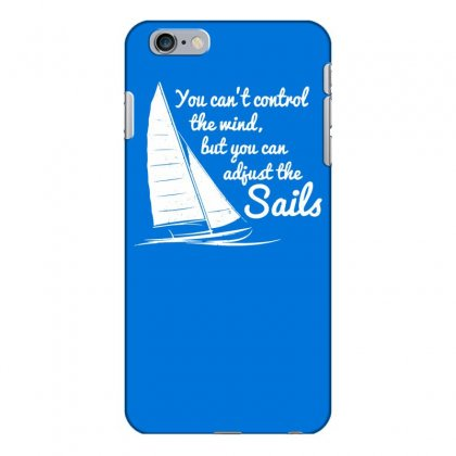 You Can't Control Wind But Adjust The Sails Iphone 6 Plus/6s Plus Case Designed By Gematees