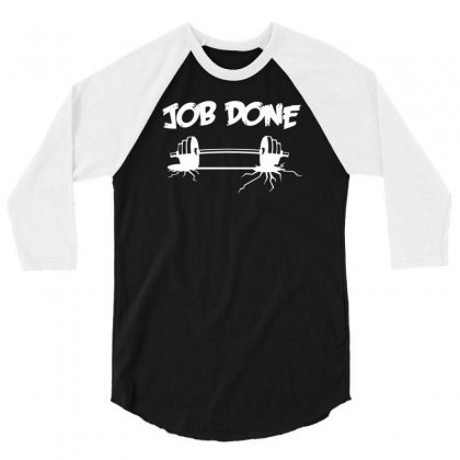 Job Done 3/4 Sleeve Shirt Designed By Gematees