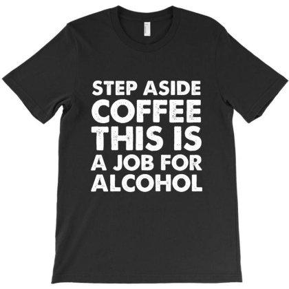 Step Aside Coffee T-shirt Designed By Ramusu