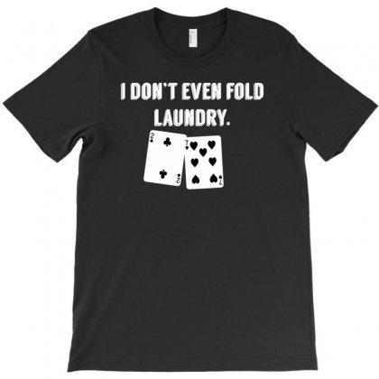 Fold Laundry Funny Poker T-shirt Designed By Tonyhaddearts