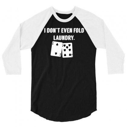 Fold Laundry Funny Poker 3/4 Sleeve Shirt Designed By Tonyhaddearts