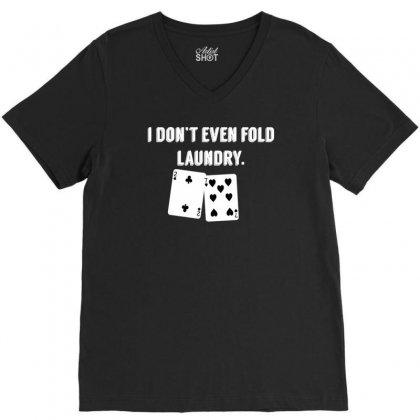 Fold Laundry Funny Poker V-neck Tee Designed By Tonyhaddearts