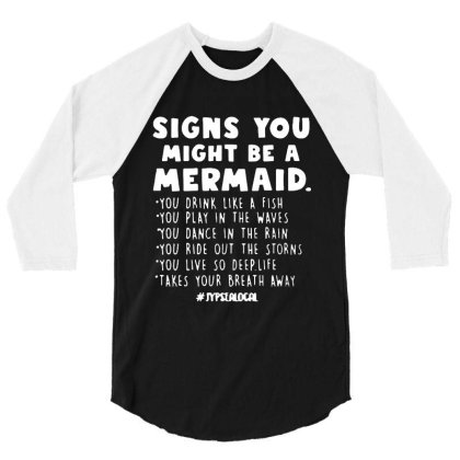 Signs You Might Be A Mermaids 3/4 Sleeve Shirt Designed By Jasmine Tees