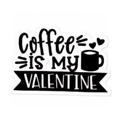 Coffee Is My Valentine Black Sticker Designed By Danielswinehart1