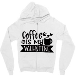 Coffee Is My Valentine Black Zipper Hoodie Designed By Danielswinehart1