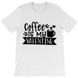 Coffee Is My Valentine Black T-shirt Designed By Danielswinehart1