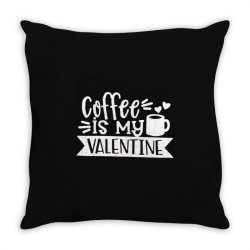 Coffee Is My Valentine Gift Throw Pillow Designed By Danielswinehart1
