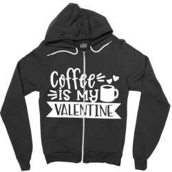Coffee Is My Valentine Gift Zipper Hoodie Designed By Danielswinehart1