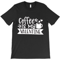 Coffee Is My Valentine Gift T-shirt Designed By Danielswinehart1