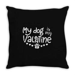 My Dog Is My Valentine Idea Throw Pillow Designed By Danielswinehart1