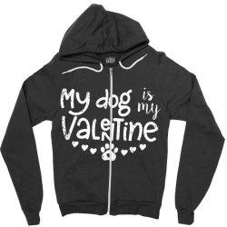 My Dog Is My Valentine Idea Zipper Hoodie Designed By Danielswinehart1