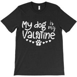 My Dog Is My Valentine Idea T-shirt Designed By Danielswinehart1