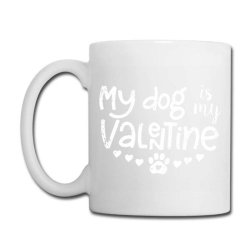 My Dog Is My Valentine Idea Coffee Mug Designed By Danielswinehart1