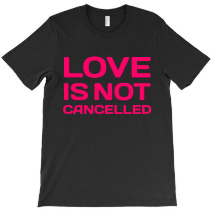Love Is Not Cancelled T-shirt Designed By Onju12gress