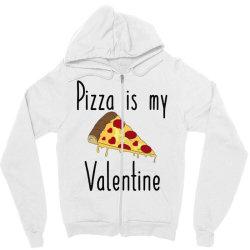 Pizza Is My Valentine Zipper Hoodie Designed By Angelveronica