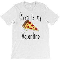 Pizza Is My Valentine T-shirt Designed By Angelveronica