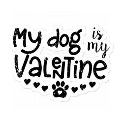 My Dog Is My Valentine Cute Sticker Designed By Robertoabney