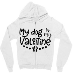 My Dog Is My Valentine Cute Zipper Hoodie Designed By Robertoabney