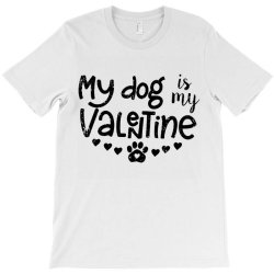 My Dog Is My Valentine Cute T-shirt Designed By Robertoabney