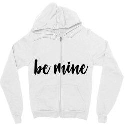 Valentines Be Mine Zipper Hoodie Designed By Robertoabney