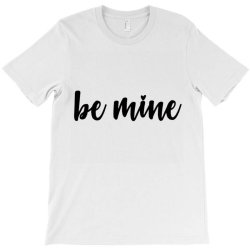 Valentines Be Mine T-shirt Designed By Robertoabney