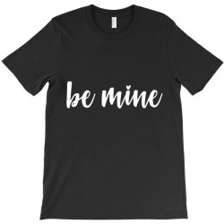 Valentines Day Be Mine T-shirt Designed By Robertoabney