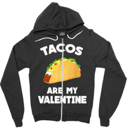 Tacos Are My Valentine Funny Valentine's Day, Nice! Zipper Hoodie Designed By Tegan8688