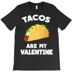 Tacos Are My Valentine Funny Valentine's Day, Nice! T-shirt Designed By Tegan8688