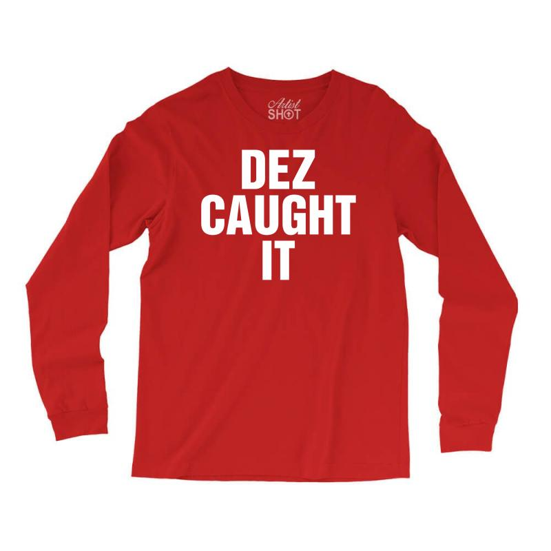 Dez Caught It Long Sleeve Shirts | Artistshot