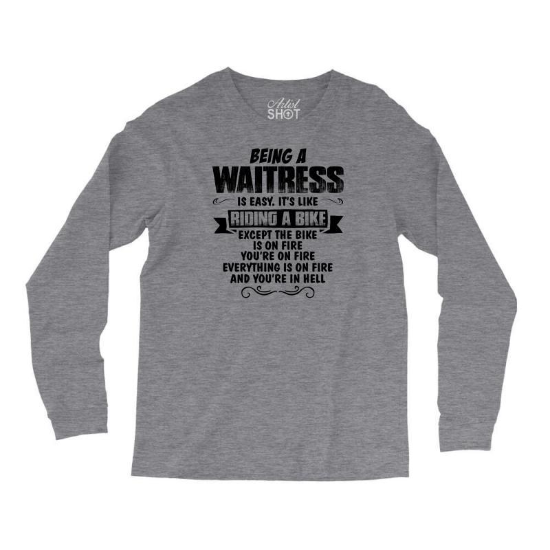 Being A Waitress Copy Long Sleeve Shirts | Artistshot