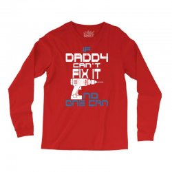 DADDY CAN FIX IT Long Sleeve Shirts | Artistshot