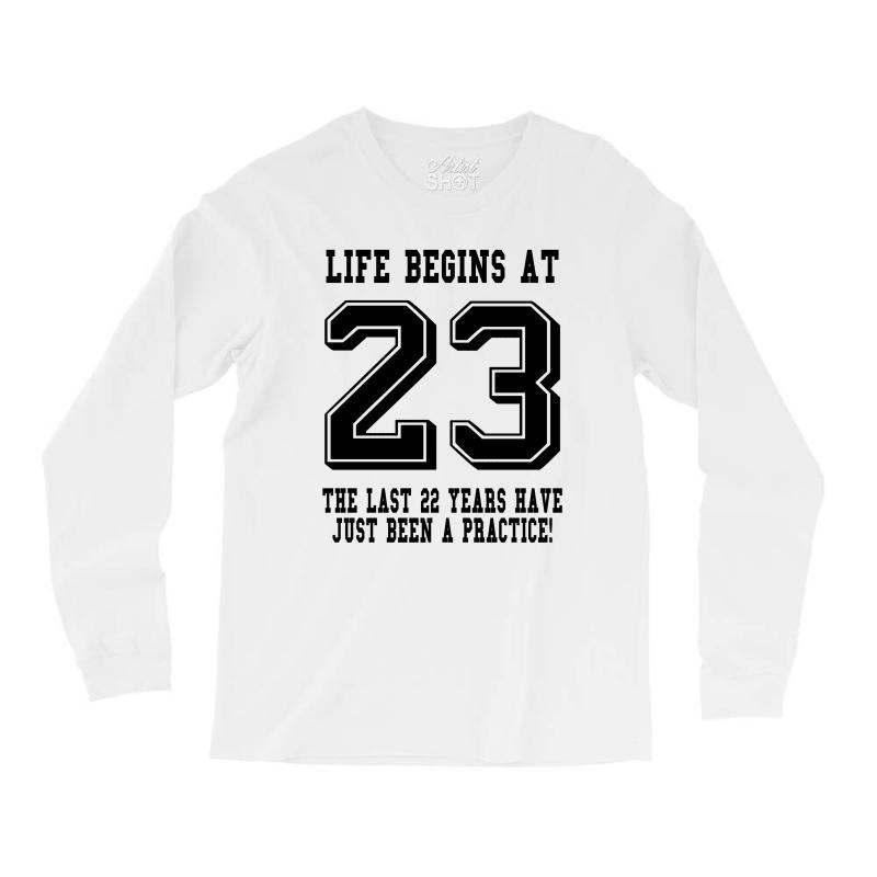 23rd Birthday Life Begins At 23 Long Sleeve Shirts | Artistshot