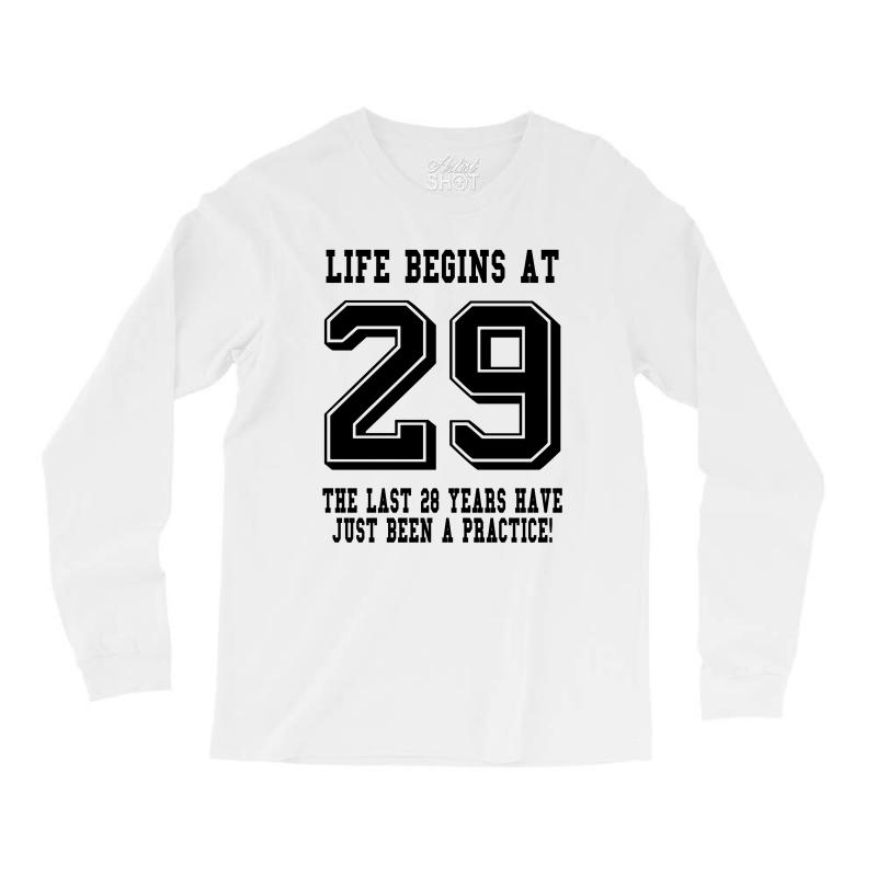 29th Birthday Life Begins At 29 Long Sleeve Shirts | Artistshot