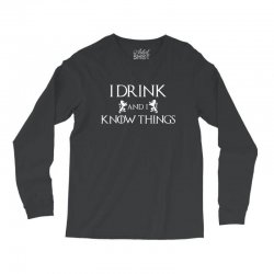 I Drink and I Know Things Long Sleeve Shirts | Artistshot
