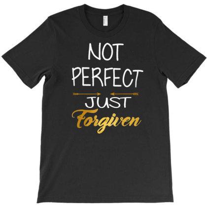 Not Perfect Just Forgiven T-shirt Designed By Danielswinehart1