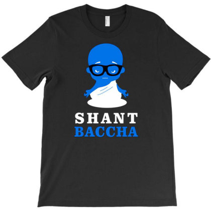 Shant Baccha T-shirt Designed By Goesclaudy