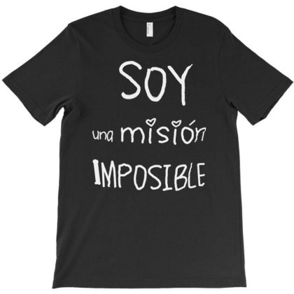 Soy Una Mision Imposible T-shirt Designed By Goesclaudy
