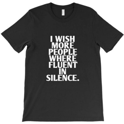 I Wish More People Where Fluent In Silence T-shirt Designed By Jack14