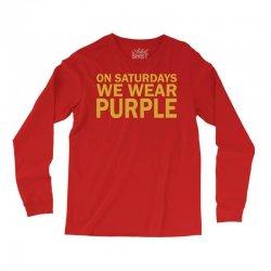 On Saturdays We Wear Purple Long Sleeve Shirts | Artistshot