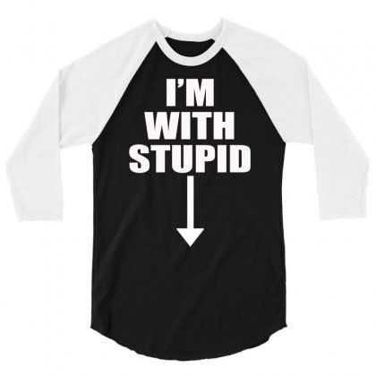 I'm With Stupid (3) 3/4 Sleeve Shirt Designed By Hezz Art