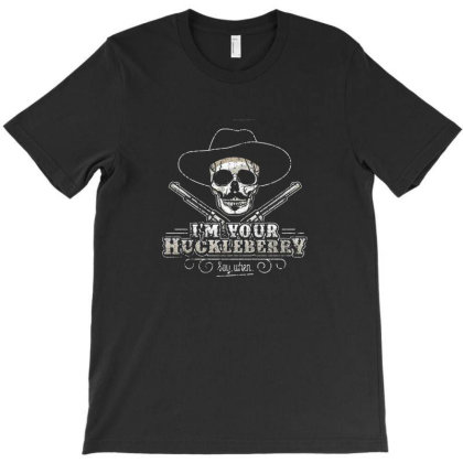 Im Your Huckleberry T-shirt Designed By Randy67