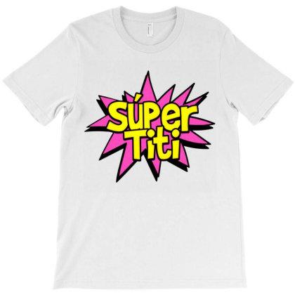 Super Titi Gift Idea T-shirt Designed By Kerryhompson