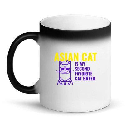 Asian Cat  Is My Second Favorite Cat Breed Magic Mug Designed By Artmaker79