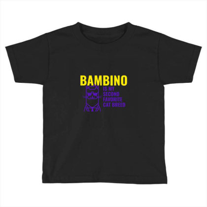 Bambino  Is My Second Favorite Cat Breed Toddler T-shirt Designed By Artmaker79